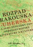 Rozpad Rakouska-Uherska a jeho důsledky pro středoevropské literatury a kultury - Jiří Hrabal