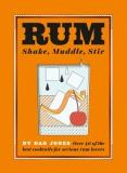 Rum: Shake, Muddle, Stir - Dan Jones