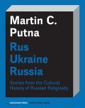 Rus - Ukraine - Russia - Martin C. Putna