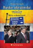 Rusko–ukrajinské vztahy - Mýty a skutečnost - Milan Syruček