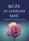 Růže ze zahrady snů - Oldřich Antonín Hostaša