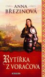 Rytířka z Voračova - Anna Březinová
