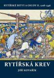 Rytířská krev - Rytířské bitvy a osudy II. 1208–1346 - Jiří Kovařík