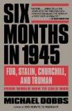 Six Months in 1945 - Michael Dobbs