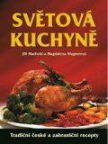 Světová kuchyně - Tradiční české i zahraniční recepty - Magdalena Wagnerová, ...