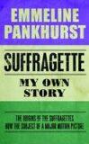 Suffragette: My Own Story - Emmeline Pankhurst