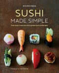 Sushi Made Simple: From classic wraps and rolls to modern bowls and burgers - Atsuko Ikeda