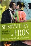 Spisovatelky a Erós – Utajené životy velkých českých žen - Martina Bittnerová