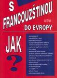 S francouzštinou do Evropy - Miroslav Janout, ...