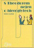 S Theodorem nejen o hieroglyfech - Václav Loukota