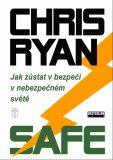 Safe - Jak zůstat v bezpečí v nebezpečném světě - Chris Ryan