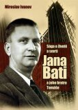 Sága o životě a smrti Jana Bati - Miroslav Ivanov
