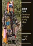 Šamanismus a archaické techniky extáze - Mircea Eliade