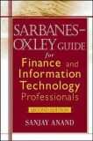 Sarbanes-Oxley Guide for Finance and Information Technology Professionals - Sanjay Anand