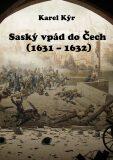 Saský vpád do Čech (1631 – 1632) - Karel Kýr