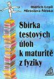 Sbírka testových úloh k maturitě z fyziky - Oldřich Lepil
