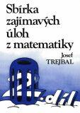 Sbírka zajímavých úloh z matematiky, 2. díl - Josef Trejbal