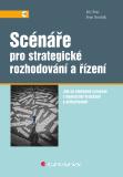 Scénáře pro strategické rozhodování a řízení - Jiří Fotr, Ivan Souček