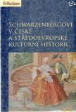 Schwarzenbergové v české a středoevropské kulturní historii - Martin C. Putna, ...