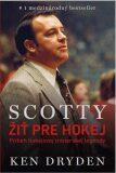 Scotty - Žiť pre hokej - Ken Dryden
