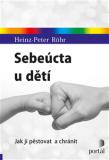 Sebeúcta u dětí - Jak ji pěstovat a chránit - Heinz-Peter Röhr