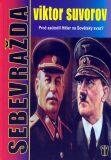Sebevražda - Proč zaútočil Hitler na Sovětský svaz? - Viktor Suvorov