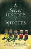 Secret History of Witches - Louisa Morgan