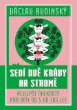 Sedí dvě krávy na stromě - Nejlepší anekdoty pro děti od 5 do 105 let - Václav Budinský