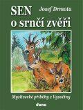 Sen o srnčí zvěři - Myslivecké příběhy z Vysočiny - Josef Drmota