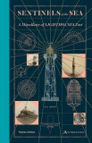 Sentinels of the Sea: A Miscellany of Lighthouses Past - R. G. Grant