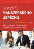 Šest pilířů manažerského úspěchu - Jak je posilovat, rozvíjet a využívat v manažerském i osobním životě - Jiří Suchý, ...