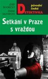 Setkání v Praze s vraždou - Josef Škvorecký, ...