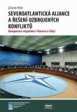 Severoatlantická aliance a řešení ozbrojených konfliktů: Komparace angažmá v Kosovu a Libyi - Zdeněk Kříž