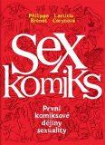 Sexkomiks: První komiksové dějiny sexuality - Philippe Brenot, ...
