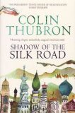 Shadow of the Silk Road : Vintage Voyages - Colin Thubron