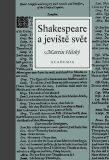 Shakespeare a jeviště svět - Martin Hilský