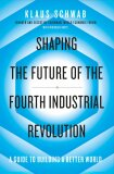 Shaping the Future of the Fourth Industrial Revolution - Schwab