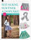 Šití sukní, sukýnek a doplňků krok za krokem - Blanka Bobotová