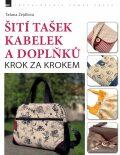 Šití tašek, kabelek a doplňků – krok za krokem - Taťana Žejdlová