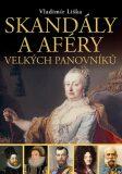 Skandály a aféry velkých panovníků - Vladimír Liška