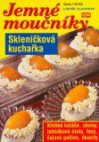 Skleničková kuchařka Jemné moučníky - Libuše Vlachová