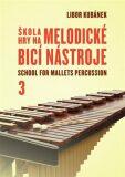 Škola hry na melodické bicí nástroje / School for Mallets Percussion 3 - Libor Kubánek