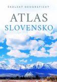 Školský geografický atlas Slovensko - Ladislav Tolmáči, ...