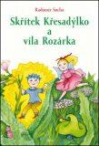 Skřítek Křesadýlko a víla Rozárka - Radomír Socha