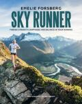 Sky Runner: Finding Strength, Happiness and Balance in your Running - Emelie Forsberg