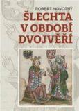 Šlechta v období dvojvěří - Robert Novotný