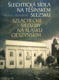 Šlechtická sídla na Těšínském Slezsku - Mariusz Makowski