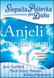 Slepačia polievka pre dušu Anjeli medzi nami - Jack Canfield,  Amy Newmark, ...