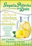 Slepačia polievka pre dušu Keď vám život dá citróny, urobte si citronádu - Jack Canfield,  Amy Newmark, ...