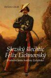 Slezský šlechtic Felix Lichnovský - Dušan Uhlíř